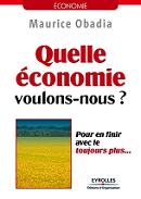 Quelle économie voulons-nous ? de Maurice Obadia