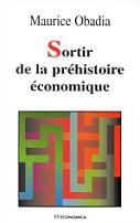 Sortir de la préhistoire économique, de Maurice Obadia